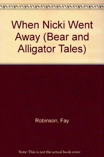 When Nicki Went Away (Bear and Alligator Tales) (9780516023762) by Robinson, Fay