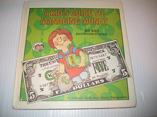 A Kid's Guide to Managing Money: A: Joy Wilt Berry;