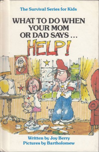"What to Do When Your Mom or Dad Says ""Help!"" (Survival Series for Kids) (9780516025773) by Berry, Joy Wilt"