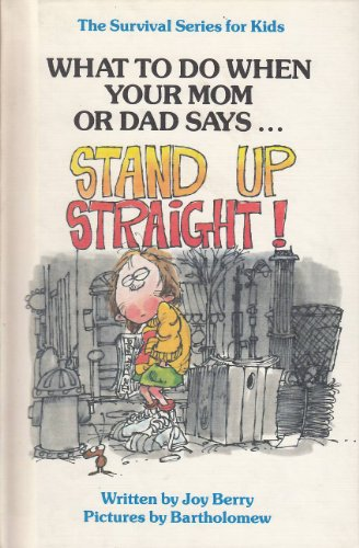 "What to Do When Your Mom or Dad Says ""Stand Up Straight!"" (Survival Series for Kids) (0516025848) by Joy Wilt Berry"