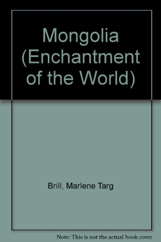 Mongolia (ENCHANTMENT OF THE WORLD SECOND SERIES) (0516026054) by Marlene Targ Brill
