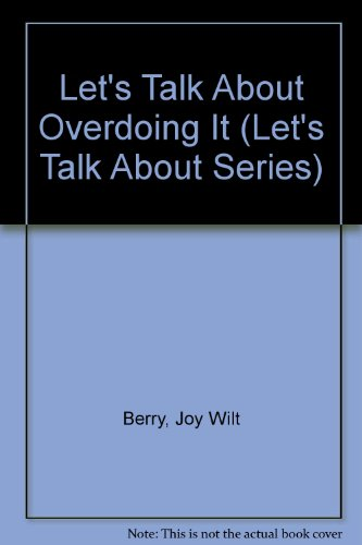 Let's Talk About Overdoing It (Let's Talk About Series) (9780516026695) by Berry, Joy Wilt