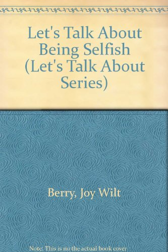 9780516026824: Let's Talk About Being Selfish (Let's Talk About Series)