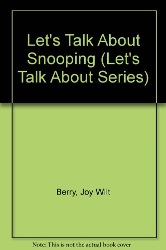 Let's Talk About Snooping (Let's Talk About Series) (9780516026909) by Berry, Joy Wilt