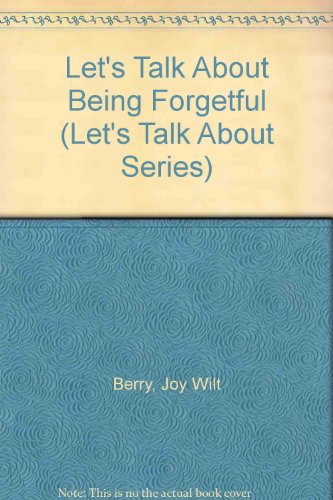 Let's Talk About Being Forgetful (Let's Talk About Series) (0516026976) by Joy Wilt Berry