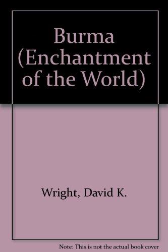 Burma (Enchantment of the World): Wright, David K.