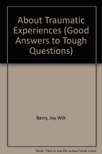 About Traumatic Experiences (Good Answers to Tough: Joy Wilt Berry