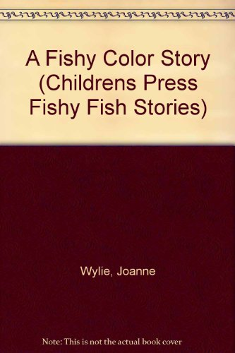 A Fishy Color Story (Childrens Press Fishy Fish Stories): Wylie, Joanne, Wylie, David