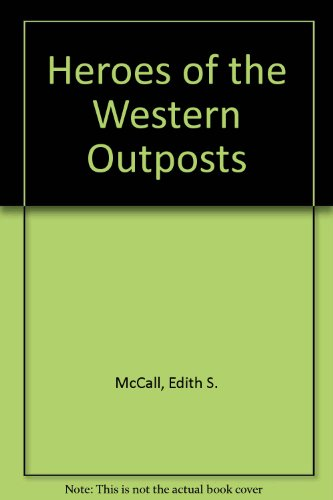Heroes of the Western Outposts: McCall, Edith S.