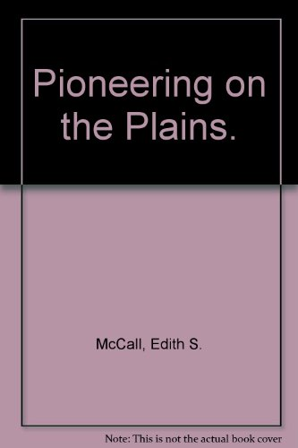 Pioneering on the Plains. (Her Frontiers of: McCall, Edith S.