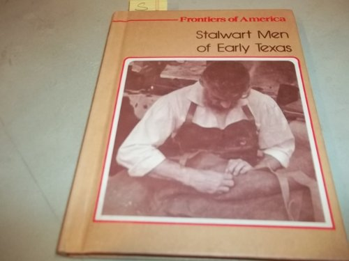 Stalwart Men of Early Texas (Frontiers of: Edith S. McCall