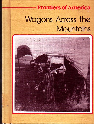 Wagons over the Mountains (Frontiers of America): McCall, Edith S.