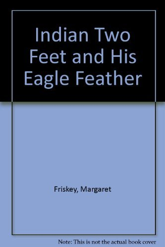 Indian Two Feet and His Eagle Feather: Margaret Friskey