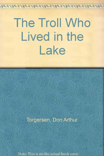 The Troll Who Lived in the Lake (0516036319) by Torgersen, Don Arthur; Dunnington, Tom