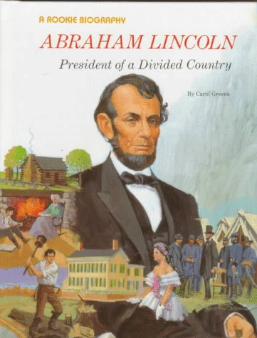 Abraham Lincoln: President of a Divided Country: Greene, Carol