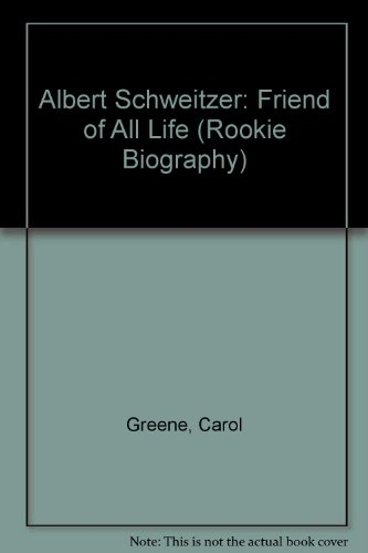 Albert Schweitzer: Friend of All Life (Rookie: Carol Greene