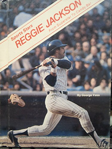 Reggie Jackson: From Baseball Superstar to Candy Bar (Sports Stars) (9780516043036) by George Vass