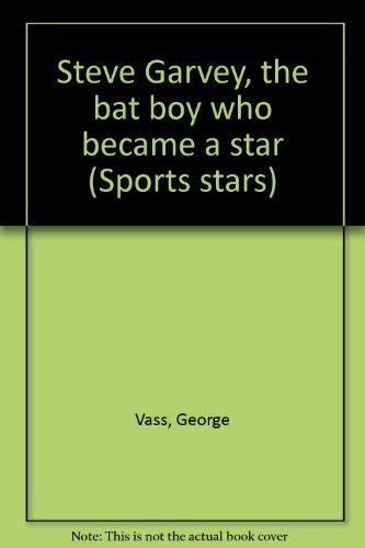 Steve Garvey, the bat boy who became a star (Sports stars) (9780516043043) by George Vass