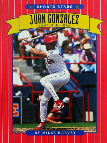 Juan Gonzalez: Home-Run Hero (Sports Stars) (0516043900) by Miles Harvey
