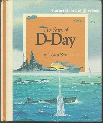 The Story of D-Day (Cornerstones of Freedom) (0516046098) by Stein, R. Conrad; Dunnington, Tom