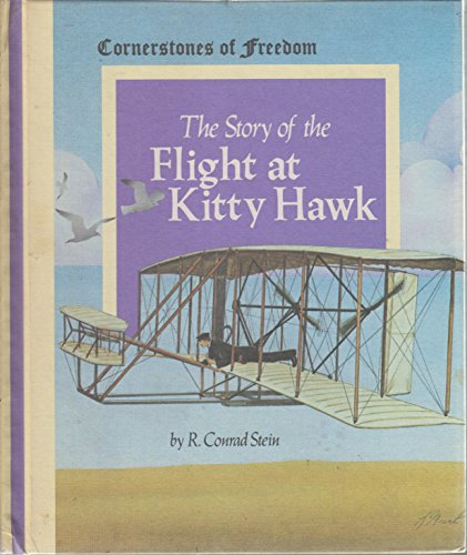 The Story of the Flight at Kitty Hawk (Cornerstones of Freedom) (0516046144) by R. Conrad Stein; Len W. Meents