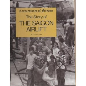 The Story of the Saigon Airlift (Cornerstones of Freedom): Kent, Zachary