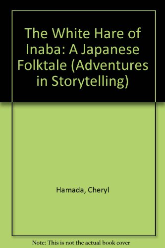 The White Hare of Inaba: A Japanese Folktale (Adventures in Storytelling) (0516051474) by Hamada, Cheryl; Halverson, Lydia