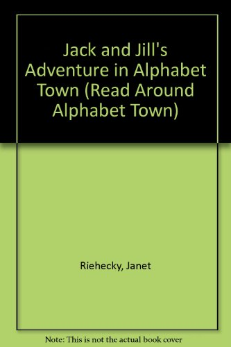 Jack and Jill's Adventure in Alphabet Town (Read Around Alphabet Town ): Riehecky, Janet