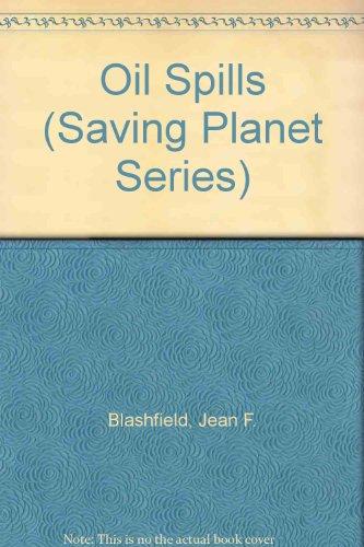 Oil Spills (Saving Planet Series): Jean F. Blashfield,