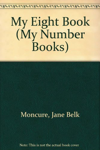 My Eight Book (My Number Books): Moncure, Jane Belk;