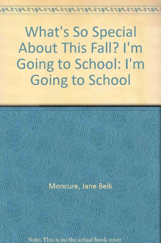 What's So Special About This Fall? I'm Going to School: I'm Going to School: Moncure...