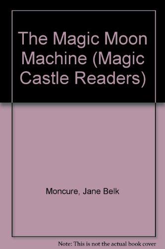 The Magic Moon Machine (Magic Castle Readers): Moncure, Jane Belk,