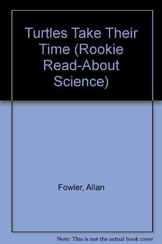 Turtles Take Their Time (Rookie Read-About Science) (0516060058) by Allan Fowler