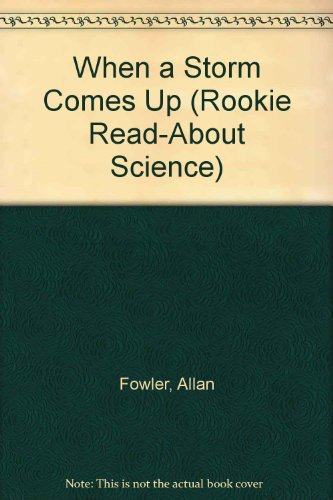 When a Storm Comes Up (Rookie Read-About Science): Fowler, Allan