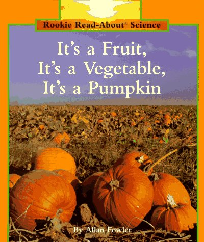 9780516060392: It's a Fruit, It's a Vegetable, It's a Pumpkin (Rookie Read-About Science)