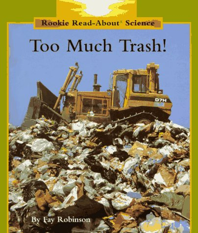 Too Much Trash (Rookie Read-About Science) (0516060422) by Fay Robinson