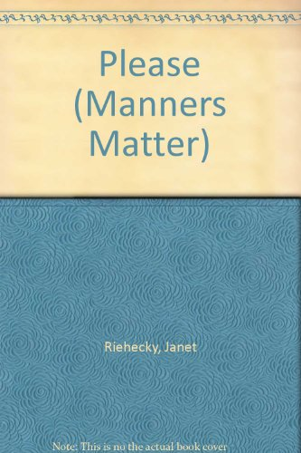 Please (Manners Matter) (0516062484) by Janet Riehecky; Gwen Connelly