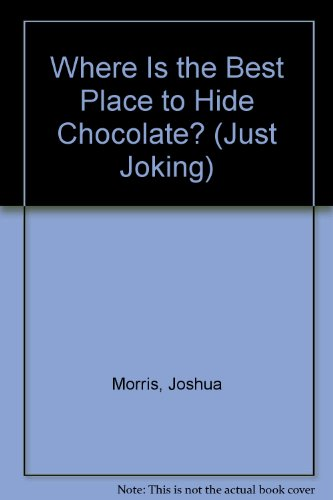 Where Is the Best Place to Hide Chocolate? (Just Joking) (0516083732) by Joshua Morris
