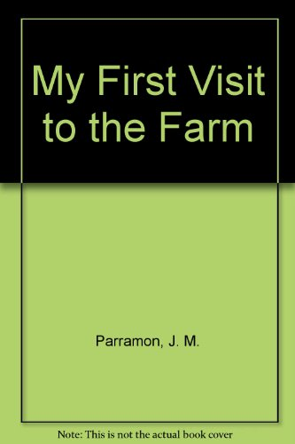 My First Visit to the Farm: Parramon, J. M., Sales, G.