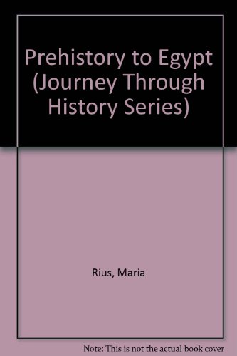Prehistory to Egypt (Journey Through History Series): Rius, Maria, Verges, Gloria, Verges, Oriol