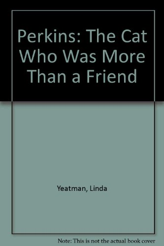 Perkins: The Cat Who Was More Than a Friend (9780516085043) by Yeatman, Linda