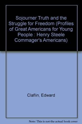Sojourner Truth and the Struggle for Freedom (Profiles of Great Americans for Young People: Henry Steele Commager's Americans) (0516085883) by Edward Claflin