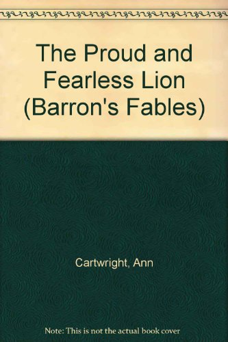 The Proud and Fearless Lion (Barron's Fables): Cartwright, Ann; Cartwright,