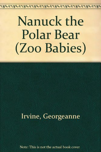 Nanuck the Polar Bear (Zoo Babies) (9780516093024) by Georgeanne Irvine