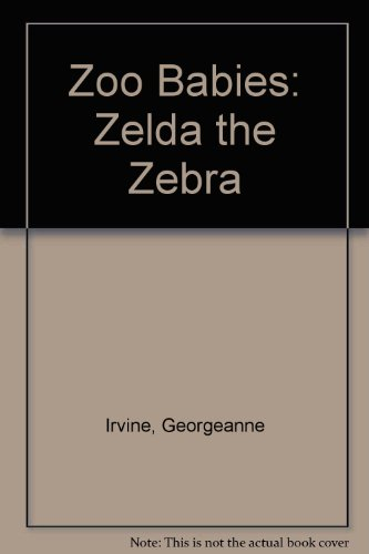 Zoo Babies: Zelda the Zebra (0516093061) by Georgeanne Irvine