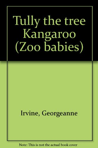 Tully the tree Kangaroo (Zoo babies) (9780516093123) by Georgeanne Irvine