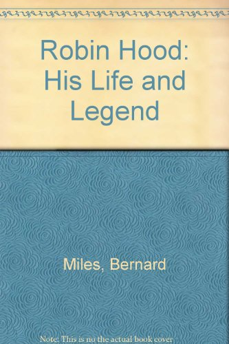Robin Hood: His Life and Legend: Bernard Miles