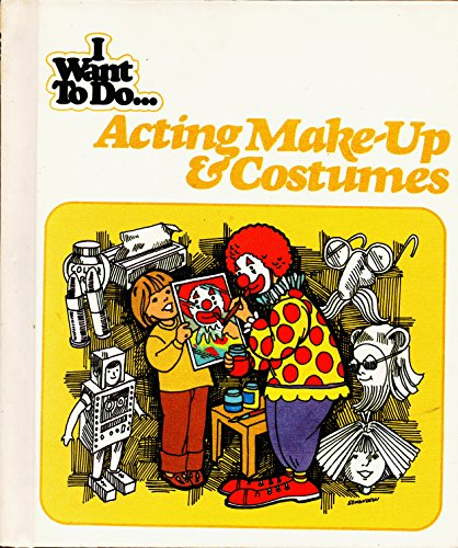 9780516118123: I Want To Do... Acting Make- Up & Costumes