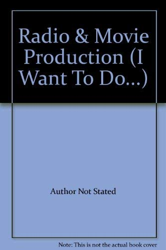 Radio & Movie Production (I Want To: Author Not Stated