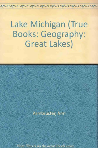 Lake Michigan (True Books: Geography: Great Lakes): Armbruster, Ann